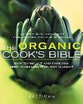 Organic Cook's Bible How to Select And Cook the Best Ingredients on the Market