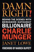 Damn Right Behind the Scenes With Berkshire Hathaway Billionaire Charlie Munger