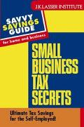 Savvy Savings Guide for Home and Business Small Business Tax Secrets
