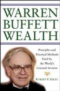 Warren Buffett Wealth Principles and Practical Methods Used by the World's Greatest Investor