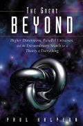 Great Beyond Higher Dimensions, Parallel Universes, and the Extraordinary Search for a Theor...