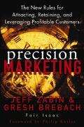 Precision Marketing The New Rules for Attracting, Retaining and Leveraging Profitable Customers