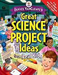 Janice Vancleave's Great Science Project Ideas from Real Kids Great Science Project Ideas fr...