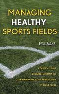 Managing Healthy Sports Fields A Guide to Using Organic Materials for Low-Maintenance and Ch...