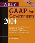 Wiley Gaap for Governments 2004 Interpretation and Application of Generally Accepted Account...