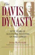 Davis Dynasty Fifty Years of Successful Investing on Wall Street