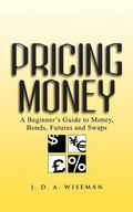 Pricing Money A Beginner's Guide to Money, Bonds, Futures, and Swaps