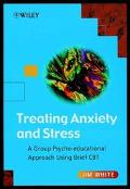 Treating Anxiety and Stress A Group Psycho-Educational Approach Using Brief Cbt