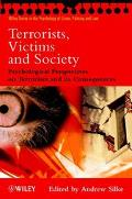 Terrorists, Victims and Society Psychological Perspectives on Terrorism and Its Consequences