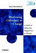 Motivating Offenders to Change A Guide to Enhancing Engagement in Therapy
