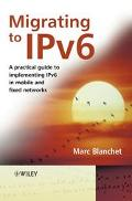 Migrating to IPv6 A Practical Guide for Implementing IPv6 in Mobile and Fixed Networks