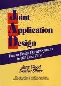 Joint Application Design: How to Design Quality Systems Using JAD