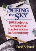 Seeing the Sky: 100 Projects, Activities and Explorations in Astronomy