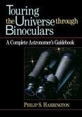 Touring the Universe Through Binoculars A Complete Astronomer's Guidebook
