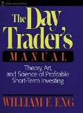 Day Trader's Manual Theory, Art, and Science of Profitable Short-Term Investing