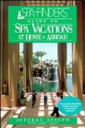 Spa-Finders Guide to Spa Vacations At Home and Abroad