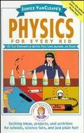 Janice Vancleave's Physics for Every Kid 101 Easy Experiments in Motion, Heat, Light, Machin...