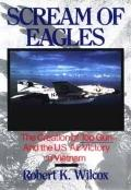 Scream of Eagles: The Creation of the Top Gun and the U. S. Air Victory in Vietnam
