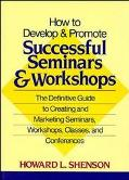 How to Develop and Promote Successful Seminars and Workshops: The Definitive Guide to Creati...