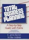 Total Business Planning: A Step-by-Step Guide with Forms - E. James Burton - Paperback