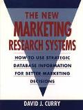 New Marketing Research Systems: How to Use Strategic Database Information for Better Marketi...