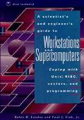Scientist's and Engineer's Guide to Workstations and Supercomputers Coping With Unix, Risc, ...