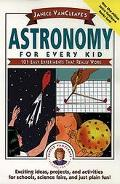 Janice Vancleave's Astronomy for Every Kid 101 Easy Experiments That Really Work