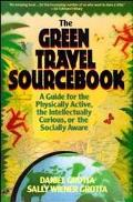 Green Travel Sourcebook A Guide for the Physically Active, the Intellectually Curious, of th...