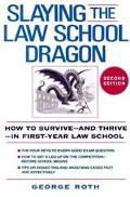 Slaying the Law School Dragon How to Survive-And Thrive-In First-Year Law School
