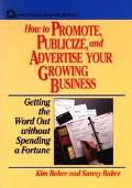 How to Promote, Publicize, and Advertise Your Growing Business Getting the Word Out Without ...