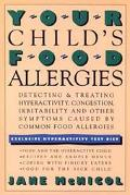 Your Child's Food Allergies Detecting and Treating Hyperactivity, Congestion, Irritability a...