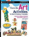 Hands-on Art Activities for the Elementary Classroom Seasonal, Holiday, And Design Activitie...