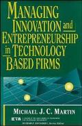 Managing Innovation and Entrepreneurship in Technology-Based Firms