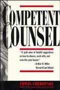 Competent Counsel: The Business Guide to Hiring Lawyers and Monitoring Their Work