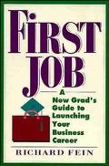 First Job a New Grad's Guide to Launching Your Business Career