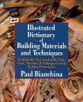 Illustrated Dictionary of Building Materials and Techniques An Invaluable Sourcebook of the ...