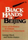 Black Hands of Beijing: Lives of Defiance in China's Democracy Movement - George Black - Har...