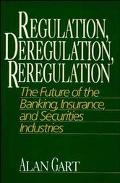 Regulation, Deregulation, Reregulation The Future of the Banking, Insurance, and Securities ...