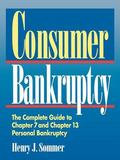 Consumer Bankruptcy The Complete Guide to Chapter 7 and Chapter 13 Personal Bankruptcy
