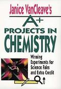 Janice Vancleave's A+ Projects in Chemistry Winning Experiments for Science Fairs and Extra ...
