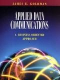 Applied Data Communications: A Practical Business Oriented Approach - James E. Goldman - Har...