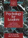 Psychology for Leaders Using Motivation, Conflict, and Power to Manage More Effectively