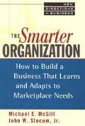 Smarter Organization How to Build a Business That Learns and Adapts to Marketplace Needs