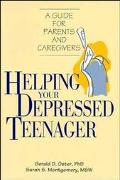 Helping Your Depressed Teenager A Guide for Parents and Caregivers