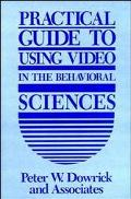 Practical Guide to Using Video in the Behavioral Sciences - Peter W. Dowrick - Hardcover