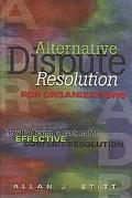 Alternative Dispute Resolution for Organizations How to Design a System for Effective Confli...