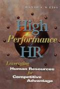 High Performance HR Leveraging Human Resources for Competitive Advantage