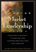 Winning Market Leadership Strategic Market Planning for Technology-Driven Businesses