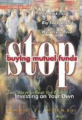 Stop Buying Mutual Funds: Easy Ways to Beat the Pros Investing on Your Own - Mark J. Heinzl