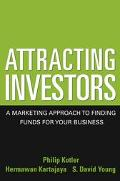 Attracting Investors A Marketing Approach to Finding Funds for Your Business